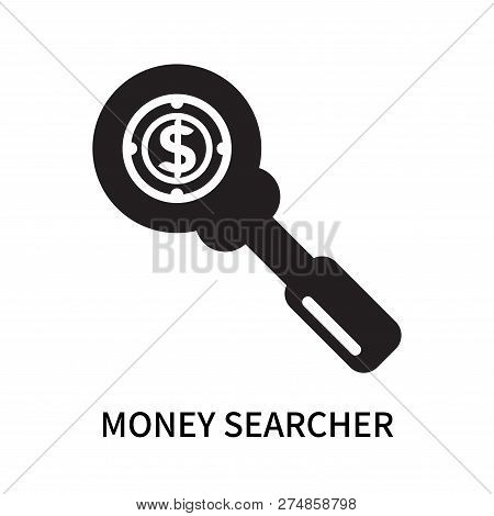 Money Searcher Icon Isolated On White Background. Money Searcher Icon Simple Sign. Money Searcher Ic