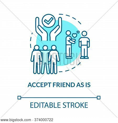 Accept Your Friend As Is Concept Icon. Understand And Respect Friends Diversity. Personal Skill Idea