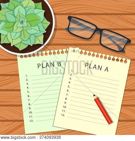 Plan A, Plan B. Planning Concept. Planning Sheets On A Wooden Table With Glasses And A Pot Of Succul