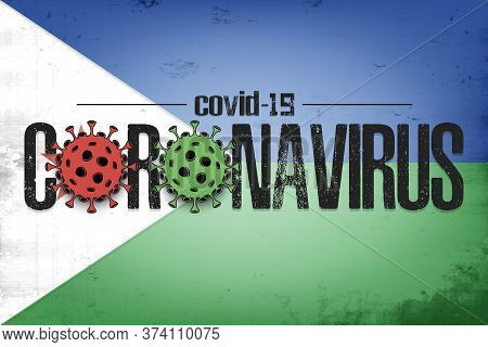 Flag Of Djibouti With Coronavirus Covid-19. Virus Cells Coronavirus Bacteriums Against Background Of
