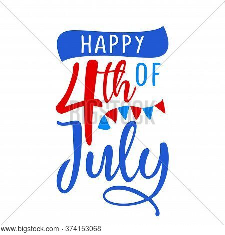 Happy 4th Of July - Happy Independence Day July 4 Lettering Design Illustration. Good For Advertisin