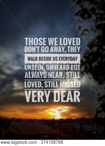 Blurry Sunset Background With Inspirational/motivational Quotes - Those We Loved Don't Go Away, They