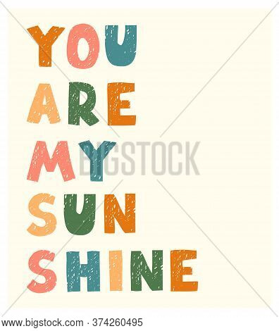 Vector Illustration With Hand Drawn Lettering - You Are My Sunshine. Colourful Typography Design In