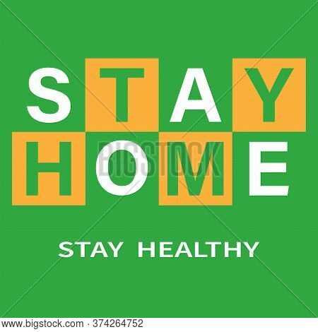 Stay Home, Be Safe, Covid-19 Campaign To Stay Home. Protect Yourself Stay Healthy