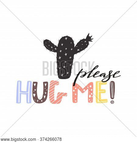 Cute Cartoon Abstract Naive Cactus Plants. Print With Hug Me Please Inspirational Text Message. Vect