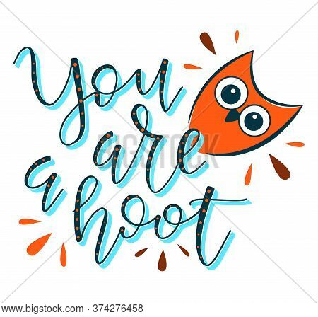 Colored Text, You Are A Hoot. Hand Written Calligraphy Card, Banner Or Poster Graphic Design. Letter