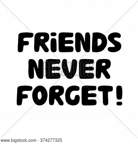 Friends Never Forget. Cute Hand Drawn Bauble Lettering. Isolated On White Background. Vector Stock I