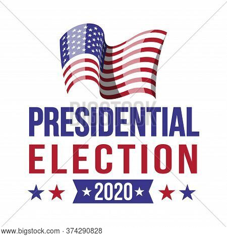 2020 United States Of Presidential Election Banner.vote. Patriotic Illustration With American Flag A