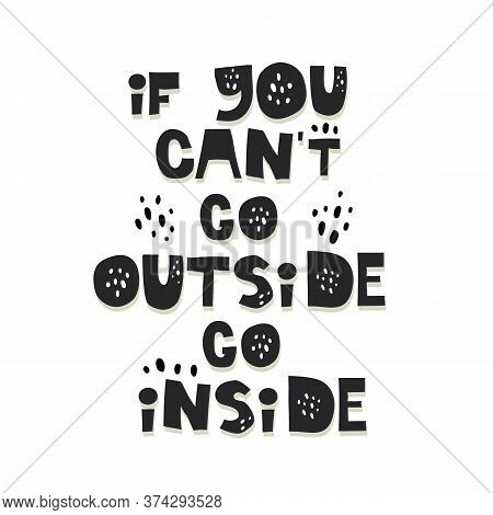 If You Cant Go Outside Go Inside Quote. Hand Drawn Lettering, Decor Elements. Colorful Vector Illust