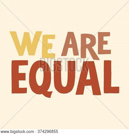 We Are Equal. Hand-drawn Lettering Quote About Anti-racism And Racial Equality And Tolerance. Philos