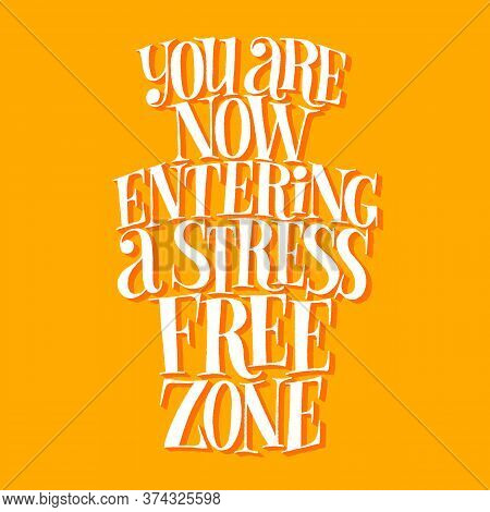 You Are Now Entering A Stress Free Zone. Hand-drawn Lettering Quote For Spa Wellnes Center. Vector P