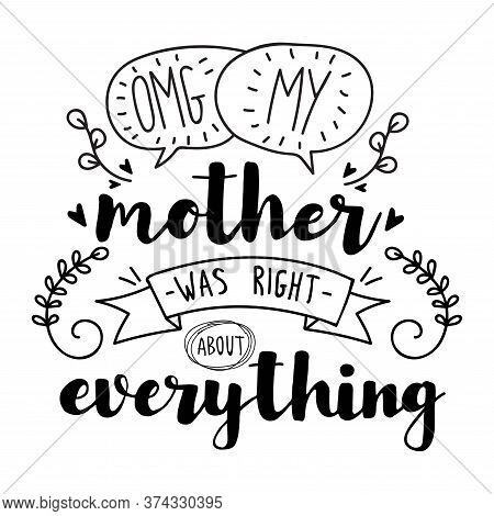 Omg, My Mother Was Right About Everything. Vector Cute Quote. Mother's Day Hand Drawn Lettering For