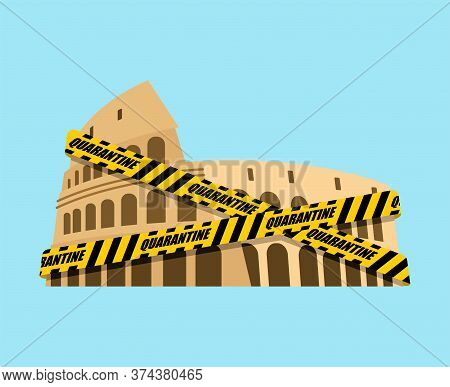 Coliseum Is Wrapped In Yellow Warning Tape Quarantine. Quarantine In Italy. Coronavirus Epidemic In