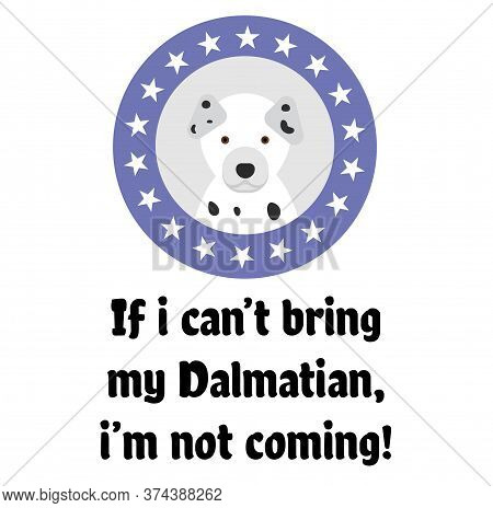 If I Can Not Bring My Dalmatian, I Am Not Coming , Illustration On White Background