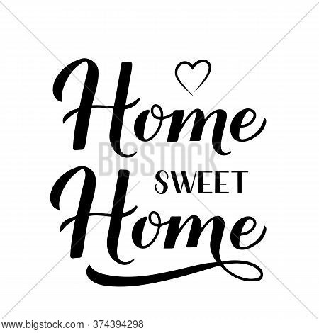 Home Sweet Home Calligraphy Hand Lettering Isolated On White. Housewarming Sign. Vector Template For