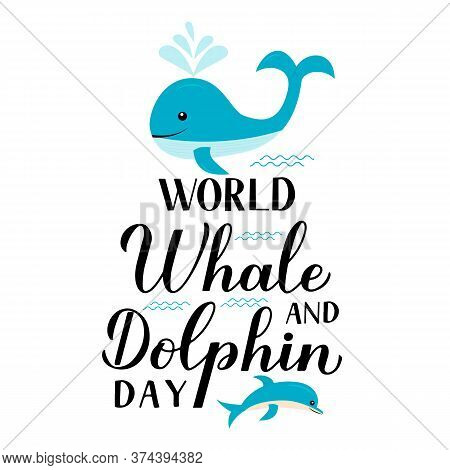 World Whale And Dolphin Day Calligraphy Hand Lettering With Cute Cartoon Sea Animals. Environment Co