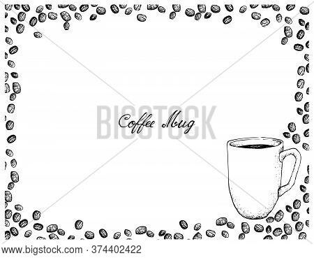 Illustration Hand Drawn Sketch Of Coffee Mug With Roasted Coffee Beans Isolated On White Background.