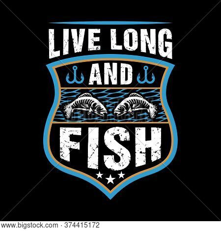 Live Long And Fish - Fishing T Shirts Design,vector Graphic, Typographic Poster Or T-shirt.