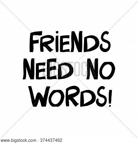 Friends Needs No Words. Cute Hand Drawn Lettering In Modern Scandinavian Style. Isolated On White Ba