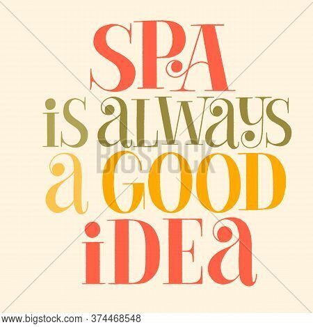 Spa Is Always A Good Idea. Hand-drawn Lettering Quote For Spa. Badge For Merchandise, Social Media,