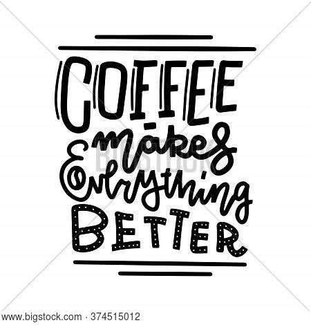Coffee Makes Everything Better Line Calligraphy Lettering Text Vector Illustration