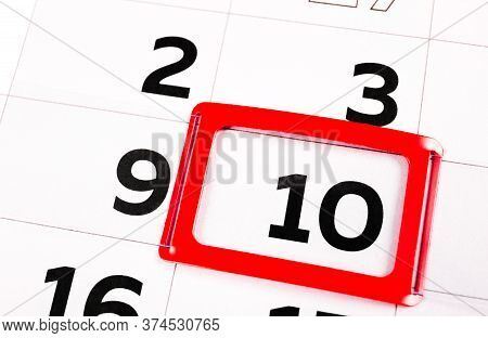 The Number 10 On The Calendar Is Highlighted In Red Color. The Tenth Memorable Day Of The Month. Clo