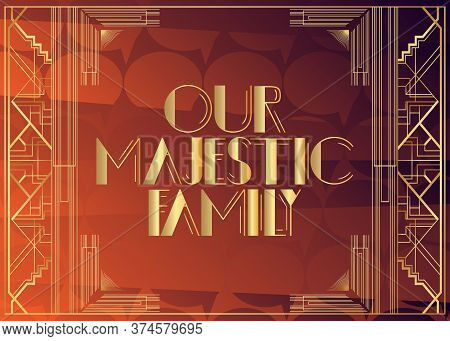 Art Deco Our Majestic Family Text. Decorative Greeting Card, Sign With Vintage Letters.