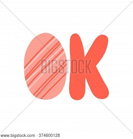 Ok Symbol. Vector Hand-lettering Ok On A White Background Vintage Card, Illustration Great For Any U