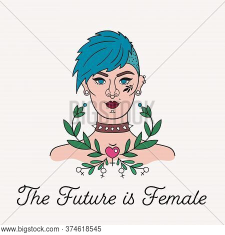 The Future Is Female. Punk Girl With Piercing, Short Colorful Hair And Shaved Temple. Gender Equalit