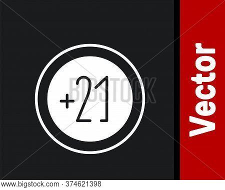 White Alcohol 21 Plus Icon Isolated On Black Background. Prohibiting Alcohol Beverages. Vector Illus