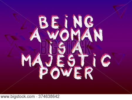 Abstract Being A Woman Is A Majestic Power Text. Vector Illustrated Crayon Drawing. Template For, Ba