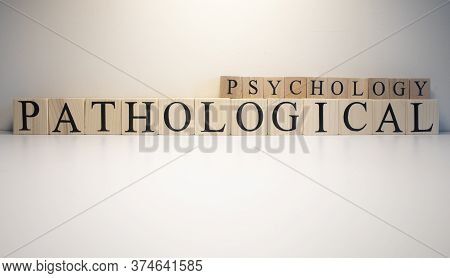 Pathological Psychology Text From Wooden Cubes. The Term Psychology Profession.