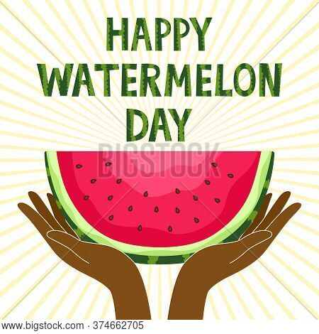 National Watermelon Day. Vector. Hands With Slices Of Watermelon With Seeds. Greeting Card. Decorati