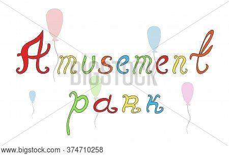 Colorful Text Amusement Park And Balloons. Vector Illustration