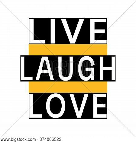 Live Laugh Love. Vector Motivation Quote. Black Rectangles With White Words. Black, Yellow, White. C