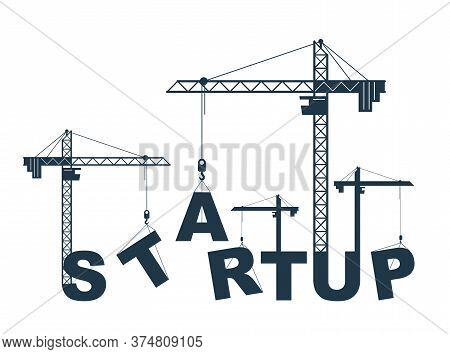 Construction Cranes Build Startup Word Vector Concept Design, Conceptual Illustration With Lettering