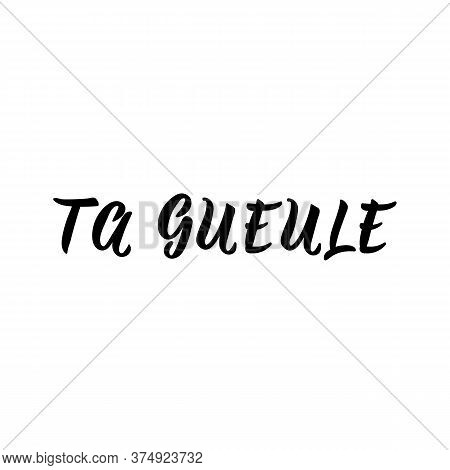 Shut Up In French. Ink Illustration. Modern Brush Calligraphy. Isolated On White Background. French
