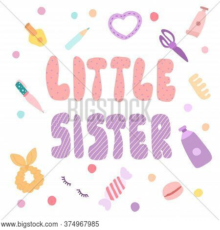 Little Sister Lettering. T-shirt Print. Vector Illustration Typography Banner Design Concept.