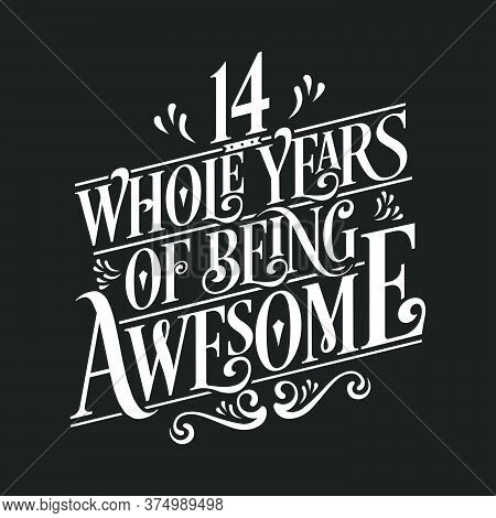 14 Years Birthday And 14 Years Wedding Anniversary Typography Design, 14 Whole Years Of Being Awesom