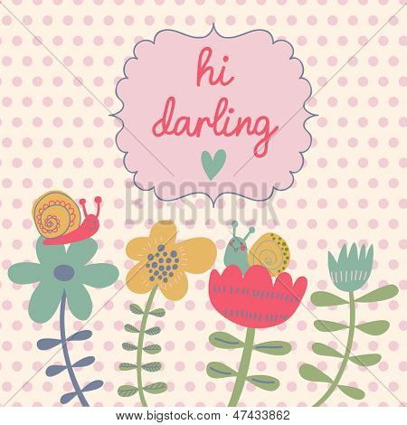 Floral cute card with spring flowers and snails. Vector summer background with vintage frame. Hi darling postcard.