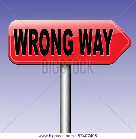 wrong way big mistake turn back getting lost by taking the wrong road  poster