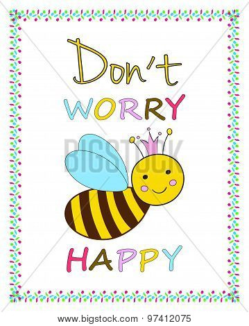 Dont Worry Bee Happy Funny greeting card template Smiling queen bee Humoristic inspirational quote