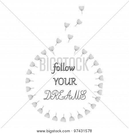 Follow your dreams Motivational words Dandelion seeds circle in black and white Inspiration quote