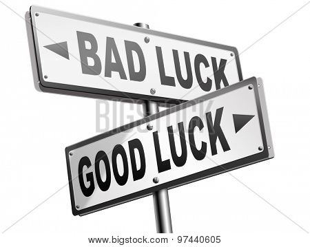 change of luck good or bad, unlucky misfortune or good fortune road sign arrow poster