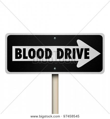 Blood Drive road traffic sign pointing or directing way to a donor center or site for volunteers to donate