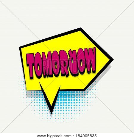 Lettering tomorrow. Comics book balloon.  Bubble icon speech phrase. Cartoon exclusive font label tag expression. Comic text sound effects. Sounds vector illustration.