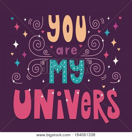 Hand-drawn lettering poster. You Are My Universe. Inspiring Creative Motivation Quote. This illustration can be used as a poster, print ,greeting card, t-shirt, design.