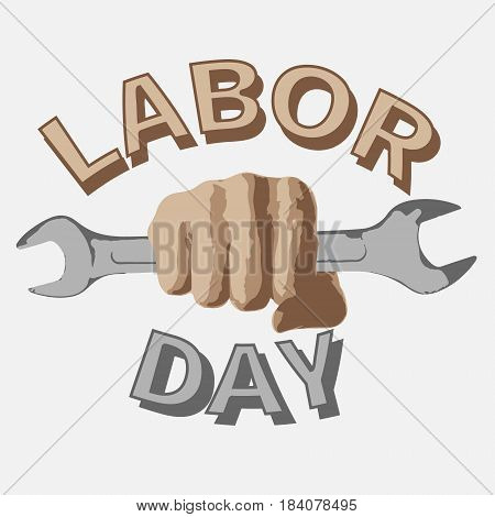 1 May. Happy Labor Day.Vector illustration with a wrench in a fist on a white background.Labor Day logo Poster banner brochure or flyer design.