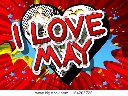 I Love May - Comic book style word on abstract background.