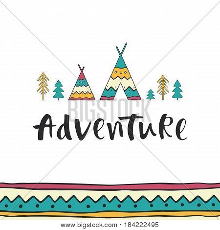 Adventure - hand drawn lettering with ethnic seamless ornament, wigwams and trees. Outdoor vector illustration for cards, posters, prints or t-shirts.